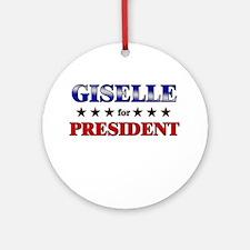 GISELLE for president Ornament (Round)