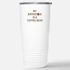MY BIRTHSTONE IS A COFF Stainless Steel Travel Mug