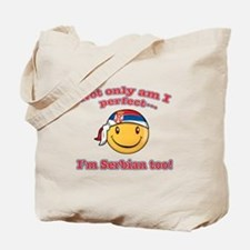 Not only am I perfect, I'm serbian too Tote Bag
