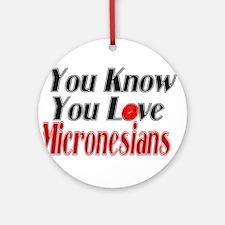 You love Micronesias Ornament (Round)