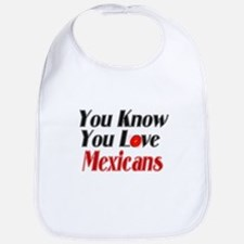 You know you love Mexicans Bib