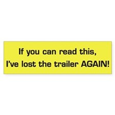 I Lost the Trailer AGAIN! Bumper Bumper Sticker