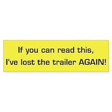 I Lost the Trailer AGAIN! Bumper Bumper Sticker