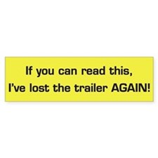 I Lost the Trailer AGAIN! Bumper Bumper Stickers