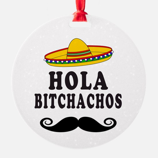 Hola Bitchachos Round Ornament