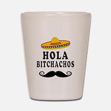 Hola Bitchachos Shot Glass