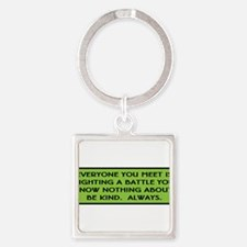 Everyone is fighting a battle quote Keychains