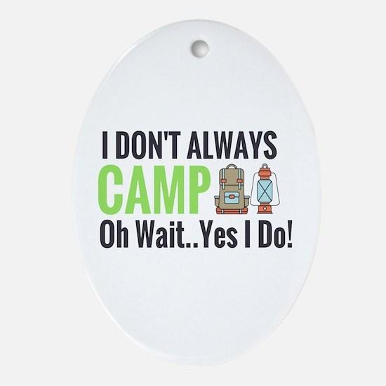 I Don't Always Camp Oh Wait Yes I Do Oval Orna