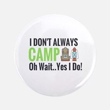 I Don't Always Camp Oh Wait Yes I Do Button