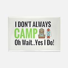 I don't always camp oh wait yes I do Magnets