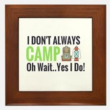 I Don't Always Camp Oh Wait Yes I Do Framed Ti
