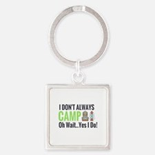 I don't always camp oh wait yes I do Keychains
