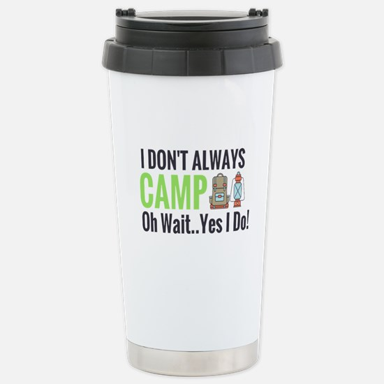 I don't always camp oh wait yes I do Travel Mug