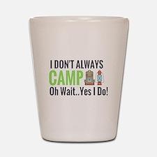 I don't always camp oh wait yes I do Shot Glass