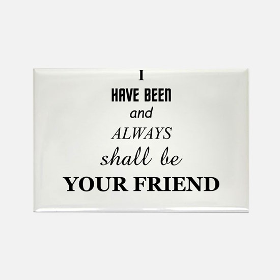 i have been and always shall be your friend Magnet