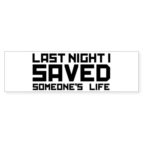 Last Night I Saved Someone's Life Bumper Sticker