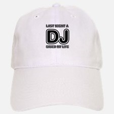 Last Night A DJ Saved My Life Baseball Baseball Cap