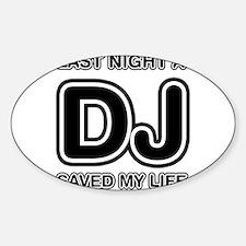 Last Night A DJ Saved My Life Oval Decal
