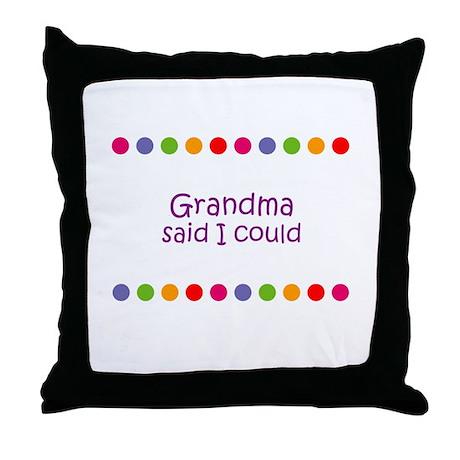 Grandma said I could Throw Pillow