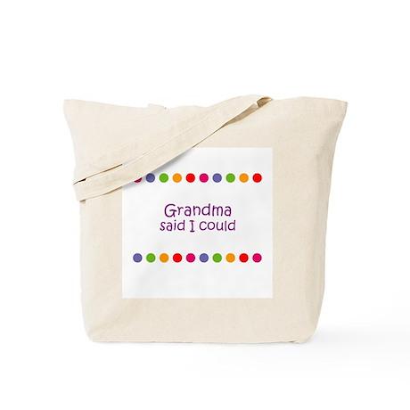Grandma said I could Tote Bag