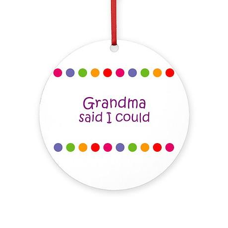 Grandma said I could Ornament (Round)
