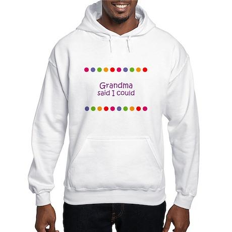Grandma said I could Hooded Sweatshirt