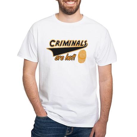 Criminals are hot! White T-Shirt