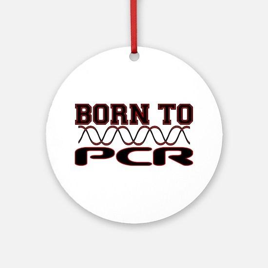 Born to PCR Ornament (Round)