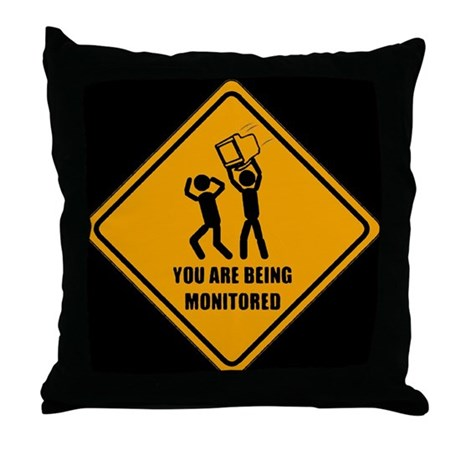 You Are Being Monitored Throw Pillow