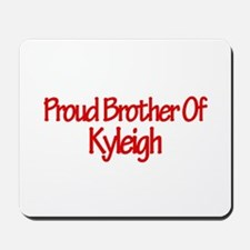 Proud Brother of Kyleigh Mousepad