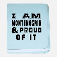 I am Montenegrin And Proud Of It baby blanket