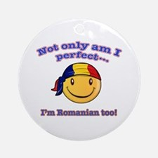 Not only am I perfect I'm Romanian too Ornament (R