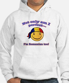 Not only am I perfect I'm Romanian too Hoodie
