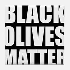 Black Olives Matter Tile Coaster