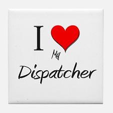 I Love My Dispatcher Tile Coaster