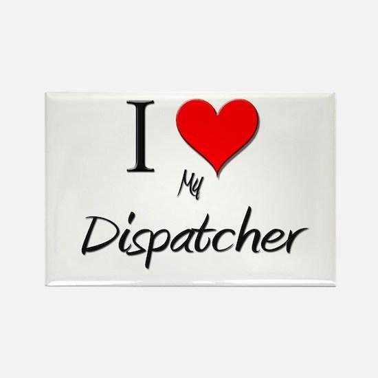 I Love My Dispatcher Rectangle Magnet