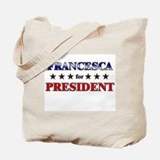 FRANCESCA for president Tote Bag