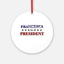 FRANCESCA for president Ornament (Round)