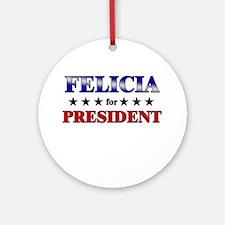 FELICIA for president Ornament (Round)