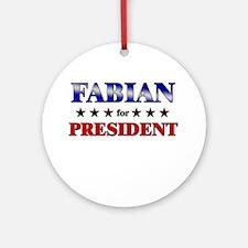 FABIAN for president Ornament (Round)