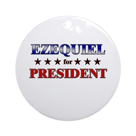 EZEQUIEL for president Ornament (Round)