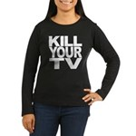 Kill Your TV Women's Long Sleeve Dark T-Shirt