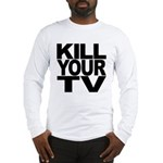 Kill Your TV Long Sleeve T-Shirt