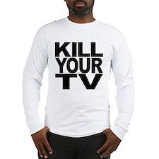 Kill Your TV Long Sleeve T-Shirt