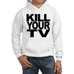 Kill Your TV Hooded Sweatshirt
