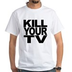 Kill Your TV White T-Shirt