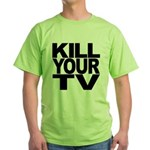 Kill Your TV Green T-Shirt