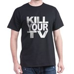 Kill Your TV Dark T-Shirt