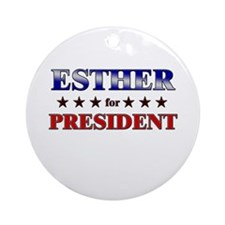 ESTHER for president Ornament (Round)