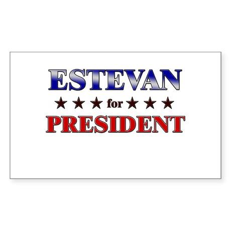 ESTEVAN for president Rectangle Sticker